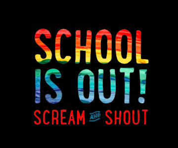 School Is Out: Scream and Shout!